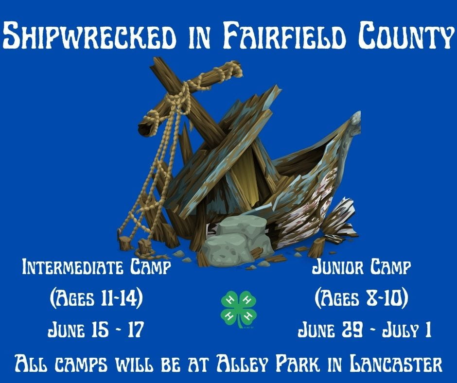 Shipwrecked in Fairfield County, 4-H camp announcement graphic.  All camps will be at Alley Park in Lancaster.  Intermediate Camp (ages 11-14) is June 15-17 and Junior Camp (ages 8-10) is June 29-July 1.
