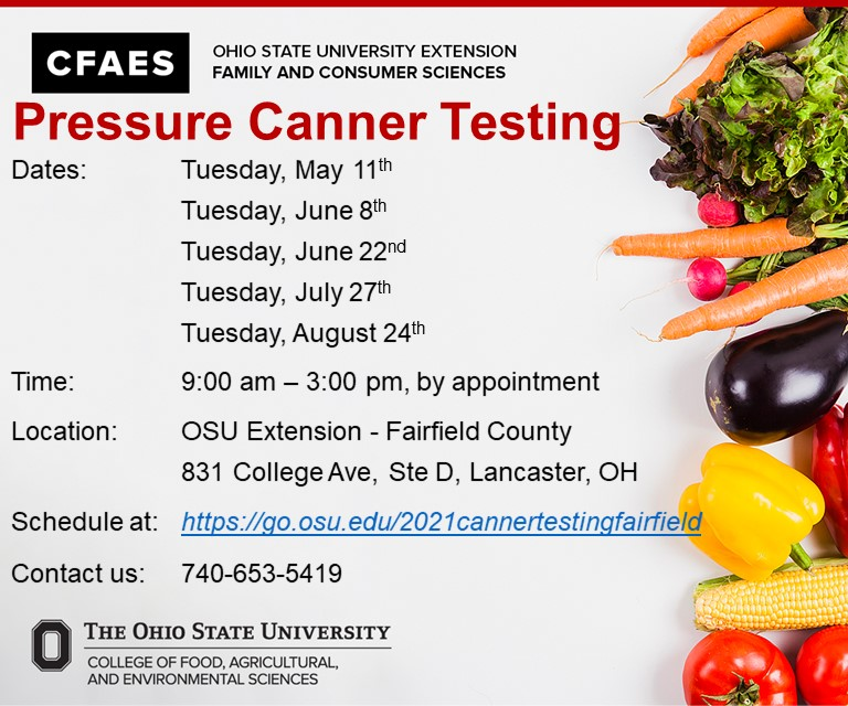 Pressure Canner Testing Dates notification - May 11, June 8, June 22, July 27, August 24 from 9 am - 3 pm by appointment at OSU Extension Fairfield County.
